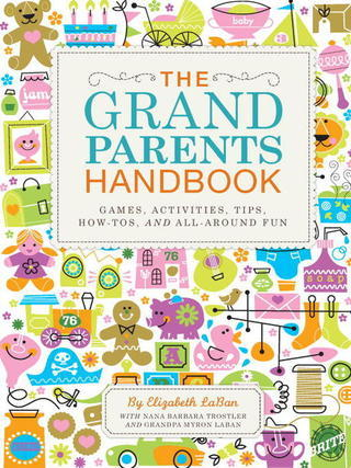 The Grandparents Handbook Games, Activities, Tips, How-Tos, and All-Around Fun Cover